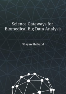 Science Gateways for Biomedical Big Data Analysis - Shayan Shahand - Thesis Cover